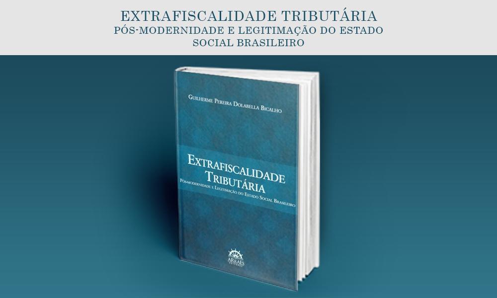 Extrafiscalidade Tributária: Pós-modernidade e Legitimação do Estado Social Brasileiro